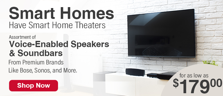 Smart Home Have Smart Home Theaters. Assortment of Voice-Enabled Speakers and Soundbars From Premium Brands Like Bose, Sonos and More For As Low As $179